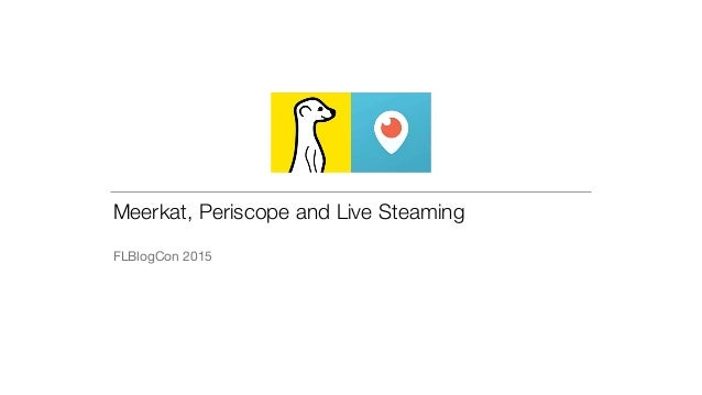 Meerkat, Periscope and Live Steaming FLBlogCon 2015