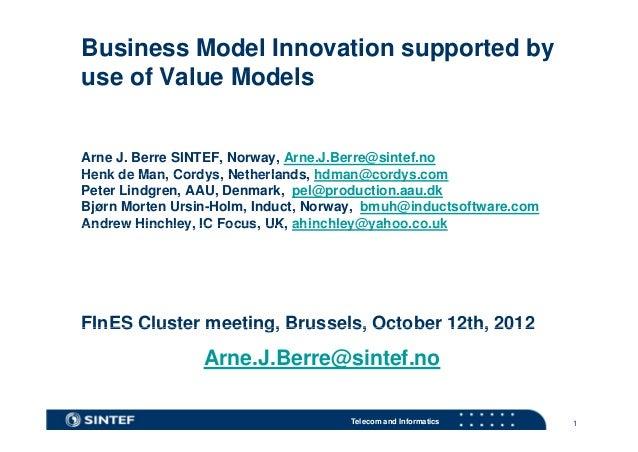 Business Model Innovation supported byuse of Value Models     fV l M d lArne J. Berre SINTEF, Norway, Arne.J.Berre@sintef....