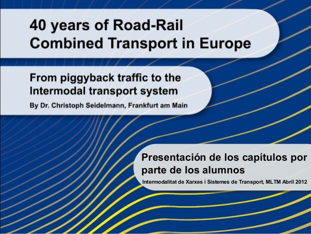 – Intermodalitat de xarxes i sistemes de transport, 2012 –                        Presentación de los capítulos por       ...
