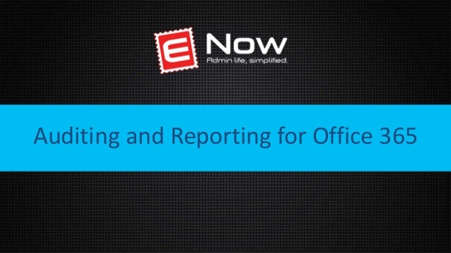 A W A R D W I N N I N G E X C H A N G E & O F F I C E 3 6 5 M A N A G E M E N T Auditing and Reporting for Office 365