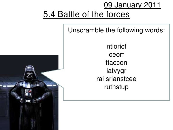 5.4 Battle of the forces 09 January 2011 Unscramble the following words: ntioricf ceorf ttaccon iatvygr rai srianstcee rut...