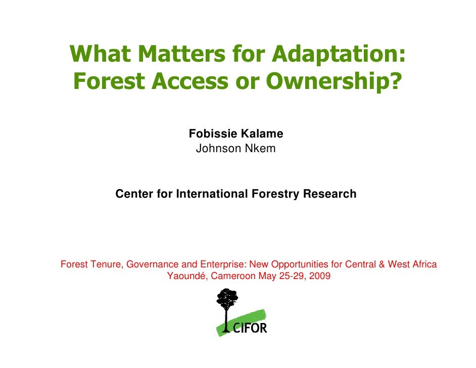 What Matters for Adaptation:   Forest Access or Ownership?                              Fobissie Kalame                   ...