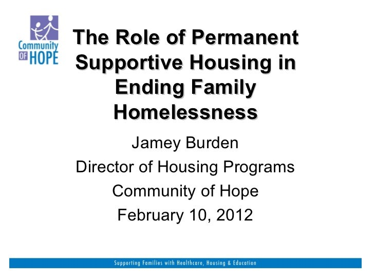 The Role of Permanent Supportive Housing in Ending Family Homelessness   Jamey Burden Director of Housing Programs Communi...