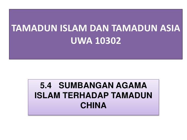 TAMADUN ISLAM DAN TAMADUN ASIA           UWA 10302      5.4 SUMBANGAN AGAMA    ISLAM TERHADAP TAMADUN              CHINA