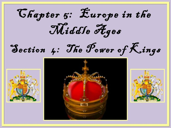 Chapter 5:  Europe in the  Middle Ages Section  4:  The Power of Kings