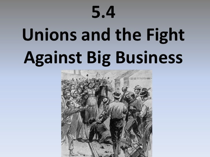 5.4Unions and the Fight Against Big Business<br />