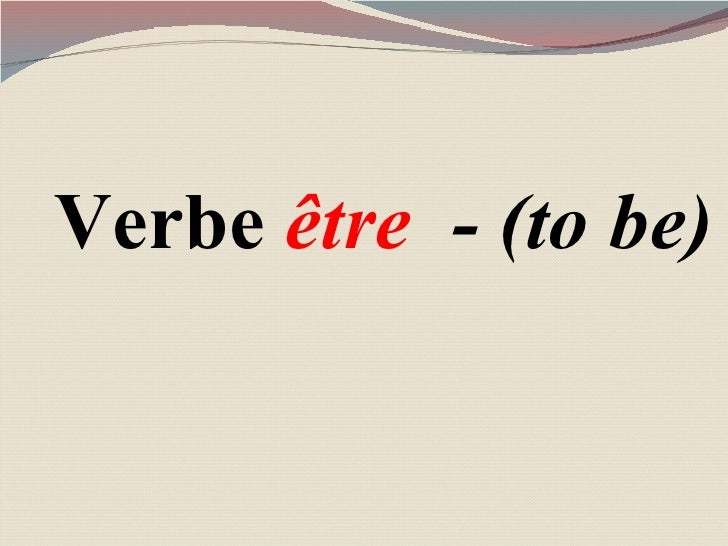 Verbe  être   - ( to be)