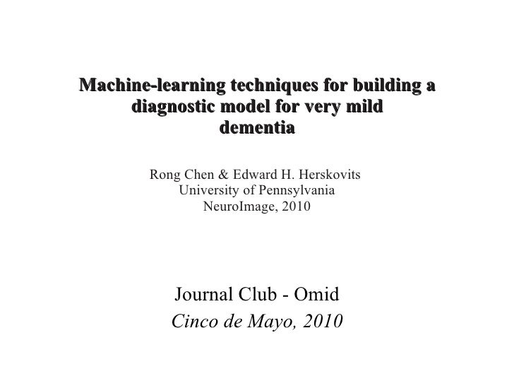 Machine-learning techniques for building a diagnostic model for very mild dementia Rong Chen & Edward H. Herskovits  Unive...
