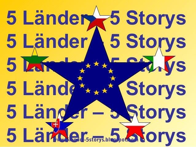 www.5lander-5storys.blogspot.com 5 Länder – 5 Storys 5 Länder – 5 Storys 5 Länder – 5 Storys 5 Länder – 5 Storys 5 Länder ...