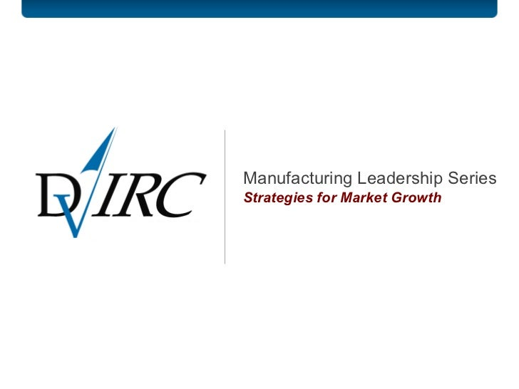 Manufacturing Leadership Series Strategies for Market Growth