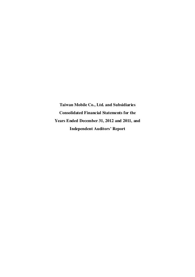 Taiwan Mobile Co., Ltd. and Subsidiaries Consolidated Financial Statements for the Years Ended December 31, 2012 and 2011,...