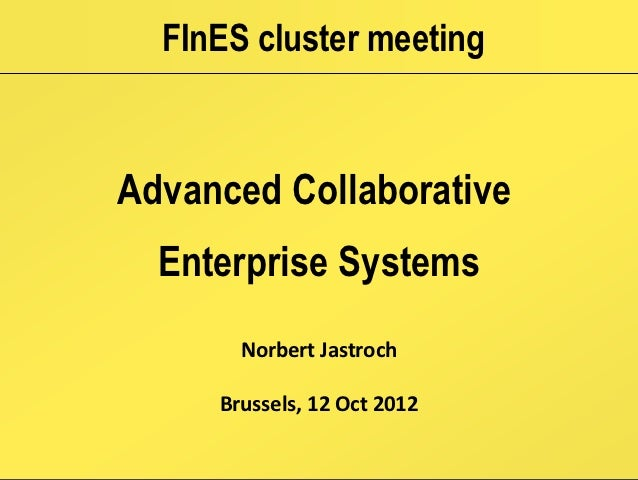 FInES cluster meetingAdvanced Collaborative  Enterprise Systems       Norbert Jastroch     Brussels, 12 Oct 2012