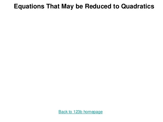 Equations That May be Reduced to Quadratics Back to 123b homepage