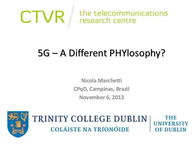 5G – A Different PHYlosophy? Nicola Marchetti CPqD, Campinas, Brazil November 6, 2013