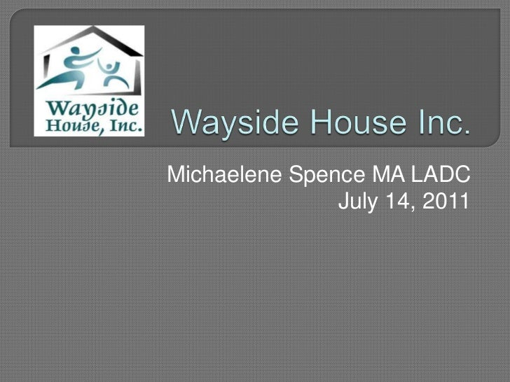 Wayside House Inc. <br />Michaelene Spence MA LADC<br />July 14, 2011<br />