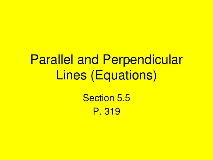 Parallel and Perpendicular    Lines (Equations)        Section 5.5          P. 319