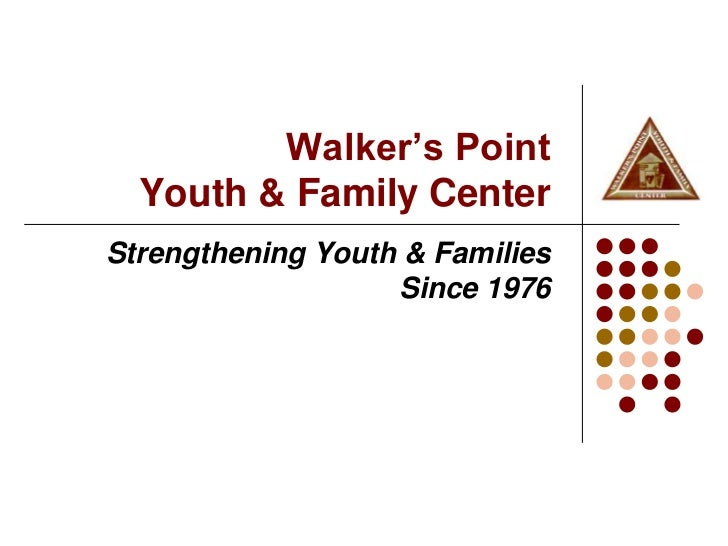 Walker's Point  Youth & Family CenterStrengthening Youth & Families                   Since 1976