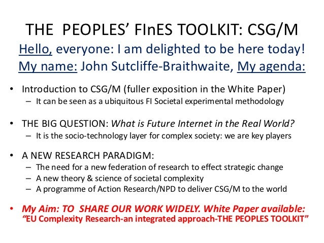 THE PEOPLES' FInES TOOLKIT: CSG/M Hello, everyone: I am delighted to be here today! My name: John Sutcliffe-Braithwaite, M...