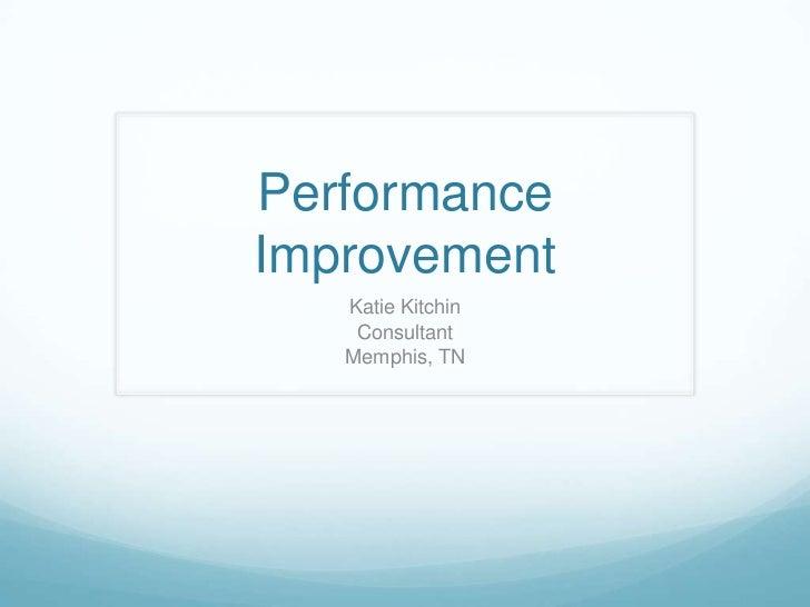 Performance Improvement<br />Katie Kitchin<br />Consultant<br />Memphis, TN<br />