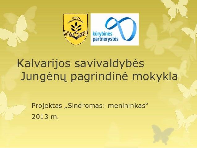 """Kalvarijos savivaldybės Jungėnų pagrindinė mokykla Projektas """"Sindromas: menininkas"""" 2013 m."""