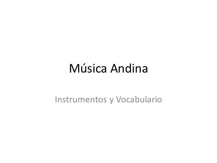 MúsicaAndina<br />Instrumentos y Vocabulario<br />