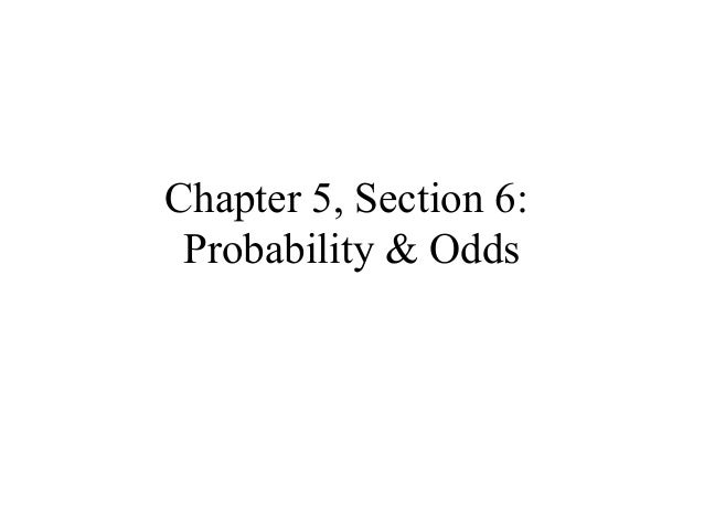 Chapter 5, Section 6: Probability & Odds