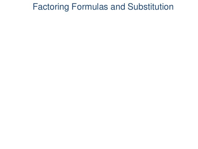 Factoring Formulas and Substitution