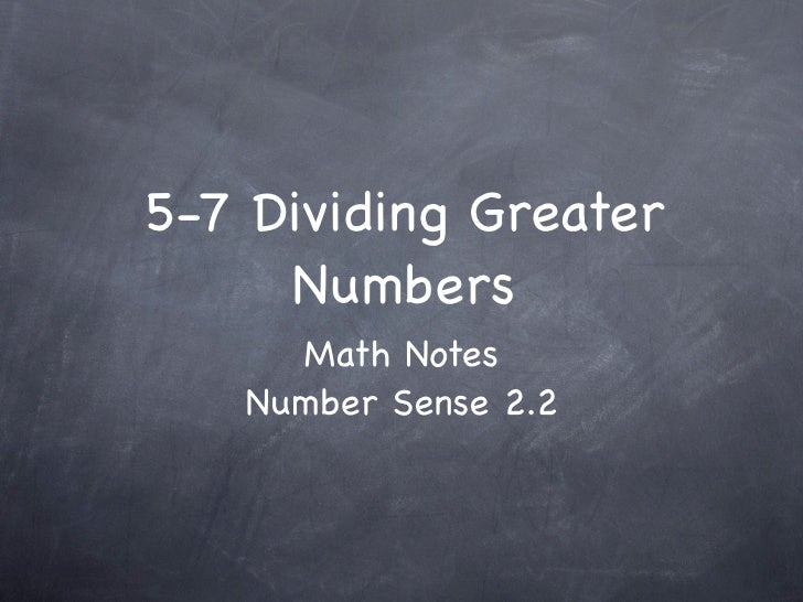 5-7 Dividing Greater      Numbers      Math Notes    Number Sense 2.2