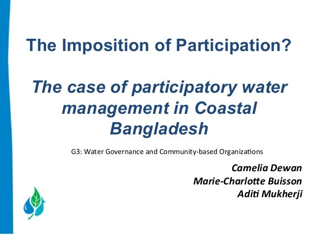 The Imposition of Participation?  The case of participatory water  management in Coastal  Bangladesh  G3:  Water  Governan...