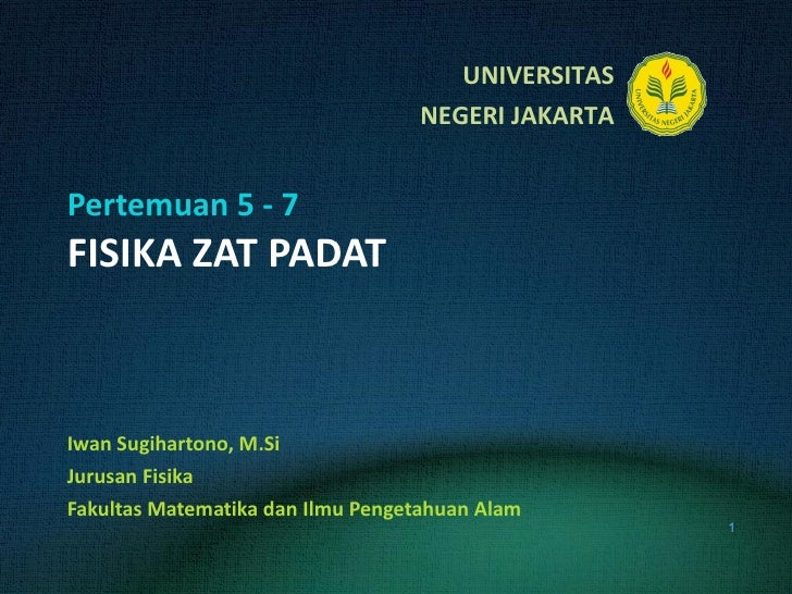 Pertemuan 5 - 7 FISIKA ZAT PADAT Iwan Sugihartono, M.Si Jurusan Fisika Fakultas Matematika dan Ilmu Pengetahuan Alam