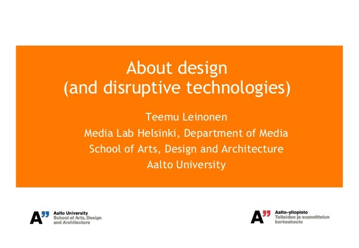 About design(and disruptive technologies)              Teemu Leinonen  Media Lab Helsinki, Department of Media   School of...