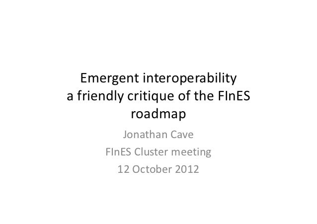Emergent interoperabilitya friendly critique of the FInES            roadmap          Jonathan Cave      FInES Cluster mee...