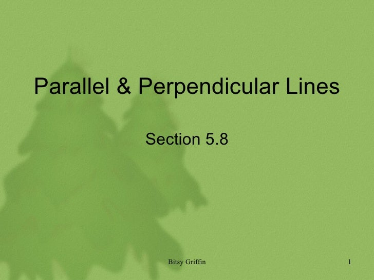 Parallel & Perpendicular Lines Section 5.8