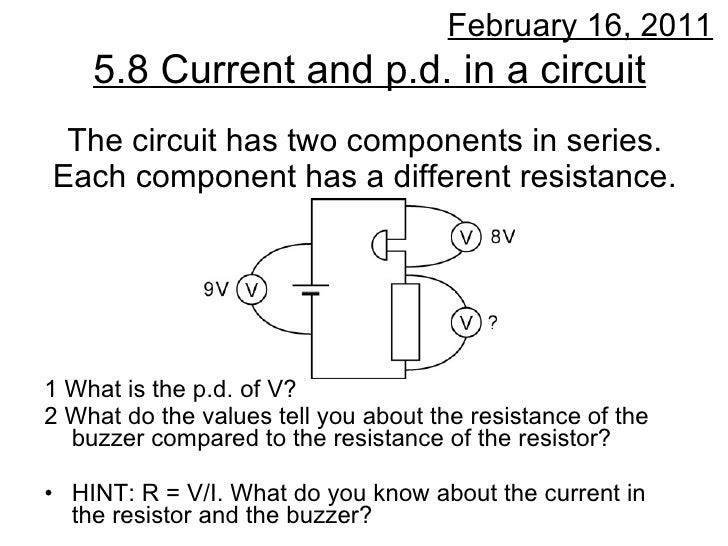 The circuit has two components in series. Each component has a different resistance. <ul><li>1 What is the p.d. of V? </li...