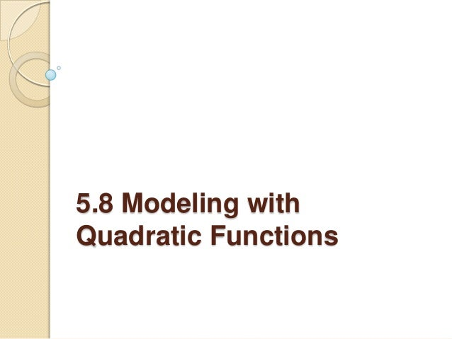 5.8 Modeling withQuadratic Functions