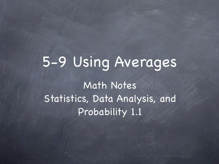 5-9 Using Averages          Math Notes Statistics, Data Analysis, and         Probability 1.1