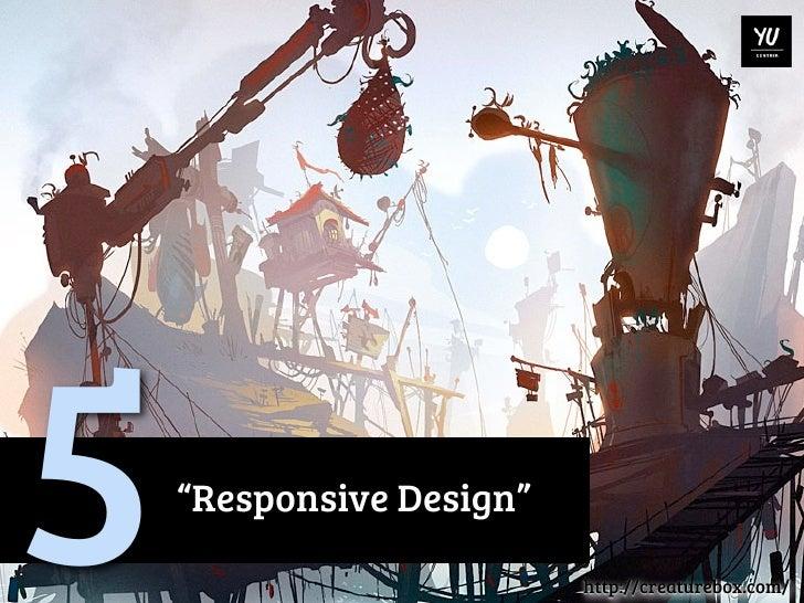 "5   ""Responsive Design""                          http://creaturebox.com/"
