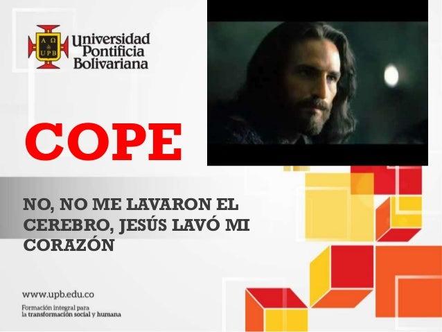 COPE NO, NO ME LAVARON EL CEREBRO, JESÚS LAVÓ MI CORAZÓN