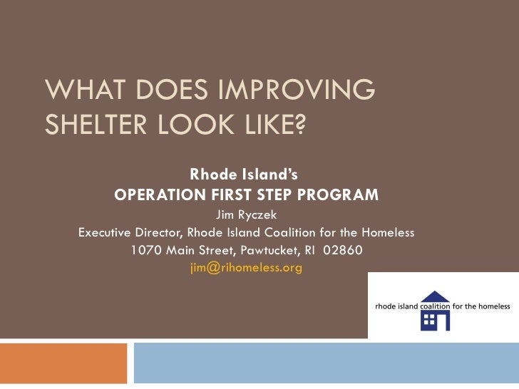WHAT DOES IMPROVING SHELTER LOOK LIKE? Rhode Island's  OPERATION FIRST STEP PROGRAM Jim Ryczek Executive Director, Rhode I...