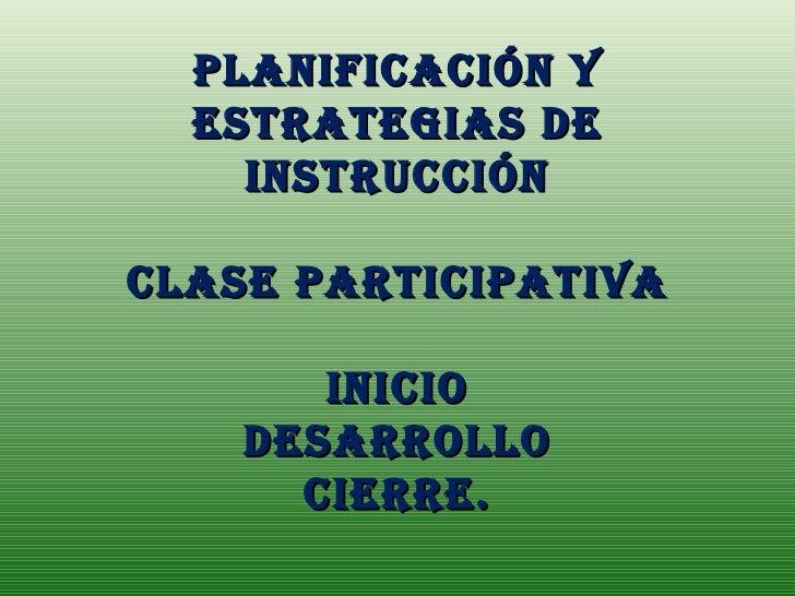 Planificación y  EstratEgias dE    instrucciónclasE ParticiPatiVa       iniciO    dEsarrOllO      ciErrE.