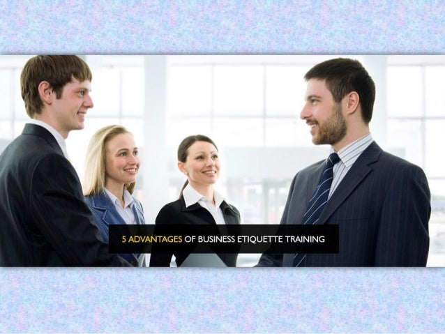 Advantages of Business Etiquette Training! In any interaction, you only have a few seconds to make a long lasting first im...
