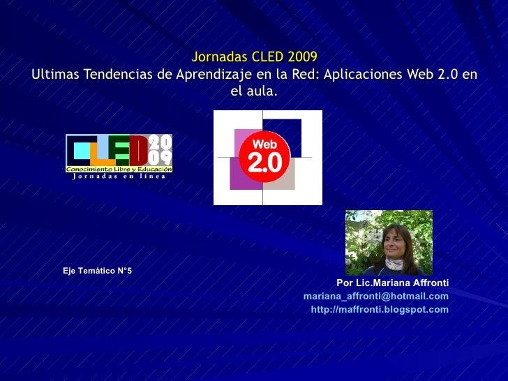 Jornadas CLED 2009 Ultimas Tendencias de Aprendizaje en la Red: Aplicaciones Web 2.0 en el aula. Eje Temático N°5 Por Lic....