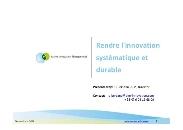 Rendre l'innovation systématique et durable Presented by: G.Bersano, AIM, Director Contact:  Bio mimétisme FLOTA  g.bersan...