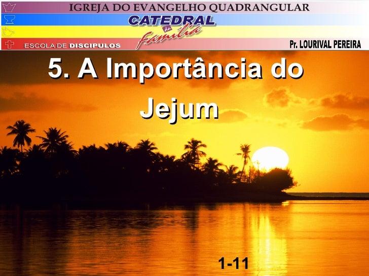 5. A Importância do       Jejum            1-11