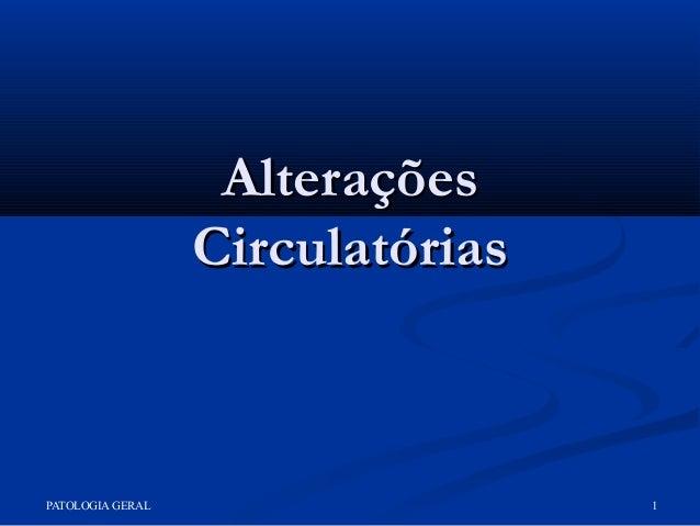 PATOLOGIA GERAL 1 AlteraçõesAlterações CirculatóriasCirculatórias