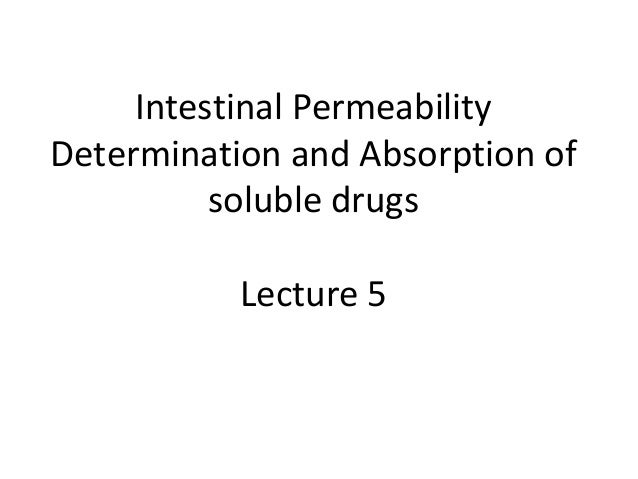 Intestinal Permeability Determination and Absorption of soluble drugs Lecture 5