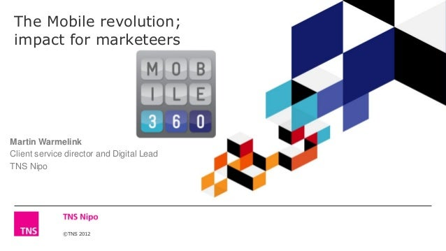 ©TNS 2012The Mobile revolution;impact for marketeersMartin WarmelinkClient service director and Digital LeadTNS Nipo