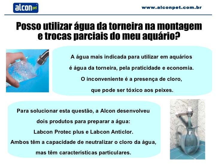 Posso utilizar água da torneira na montagem e trocas parciais do meu aquário? Para solucionar esta questão, a Alcon desenv...