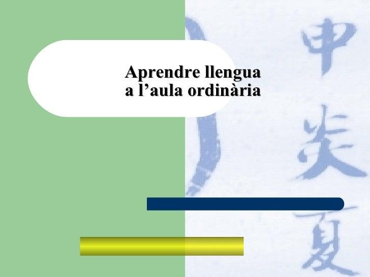 Aprendre llengua  a l'aula ordinària
