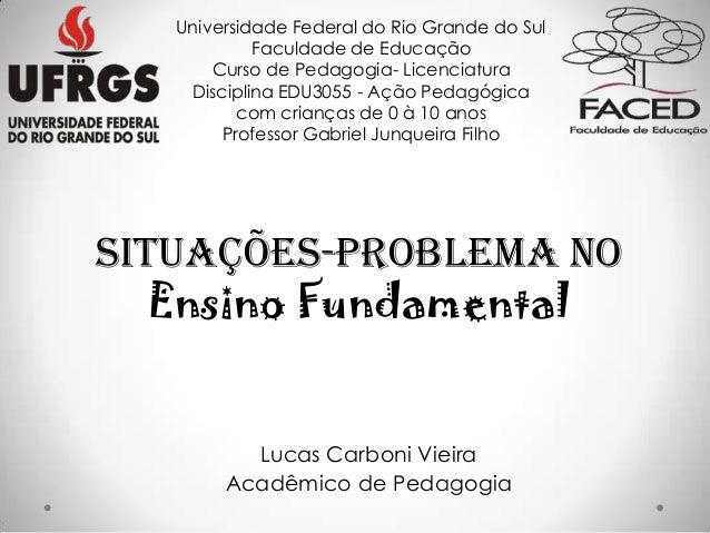 Lucas Carboni VieiraAcadêmico de PedagogiaUniversidade Federal do Rio Grande do SulFaculdade de EducaçãoCurso de Pedagogia...